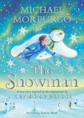 The Snowman: Inspired by the original story by Raymond Briggs by Michael Morpurgo