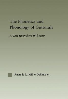 The Phonetics and Phonology of Gutturals by Amanda Miller-Ockhuizen