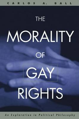 The Morality of Gay Rights by Carlos Ball