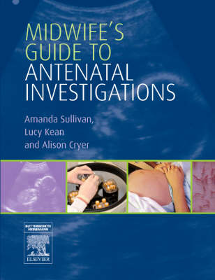 Midwife's Guide to Antenatal Investigations by Amanda Sullivan