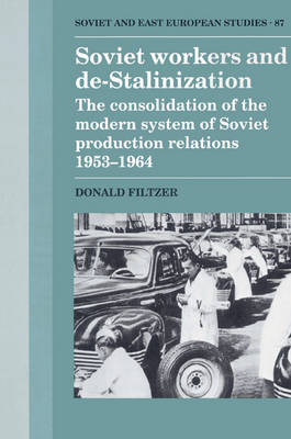Soviet Workers and De-Stalinization by Donald A. Filtzer