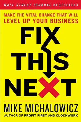 Fix This Next: Make the Vital Change That Will Level Up Your Business book
