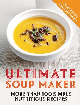 Ultimate Soup Maker: More than 100 simple, nutritious recipes by Joy Skipper