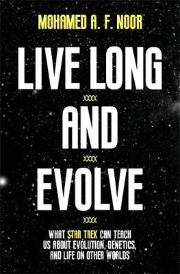 Live Long and Evolve by Mohamed A. F. Noor