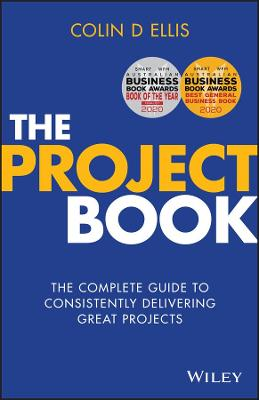 The Project Book: The Complete Guide to Consistently Delivering Great Projects by Colin D. Ellis