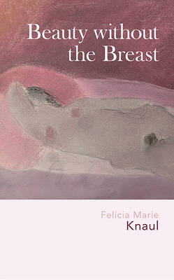 Beauty without the Breast by Felicia Marie Knaul