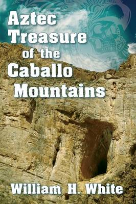 Aztec Treasure of the Caballo Mountains by William H White