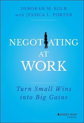 Negotiating at Work by Deborah M. Kolb