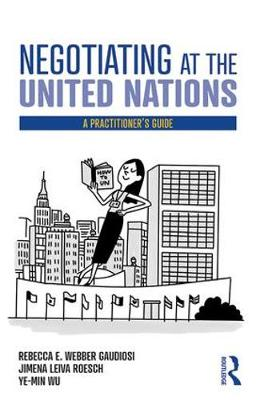 Negotiating at the United Nations: A Practitioner's Guide by Rebecca W. Gaudiosi