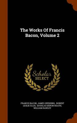 The Works of Francis Bacon, Volume 2 by Sir Francis Bacon