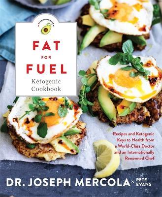 The Fat for Fuel Ketogenic Cookbook by Joseph Mercola