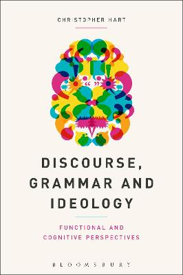 Discourse, Grammar and Ideology: Functional and Cognitive Perspectives by Christopher Hart