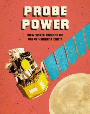 Probe Power: How Space Probes Do What Humans Can't by Ailynn Collins