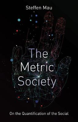 The Metric Society: On the Quantification of the Social by Steffen Mau