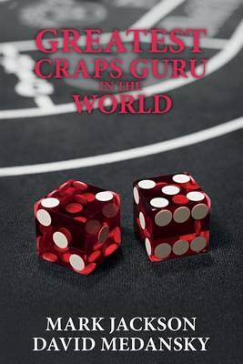 Greatest Craps Guru in the World by Mark Jackson