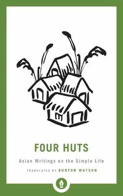 Four Huts: Asian Writings on the Simple Life by Burton Watson