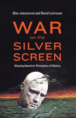 War on the Silver Screen by Glen Jeansonne