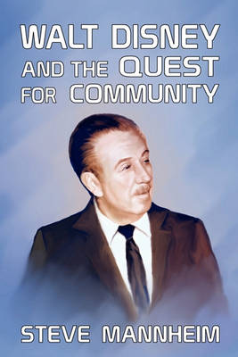 Walt Disney and the Quest for Community - Second Edition by Steve Mannheim
