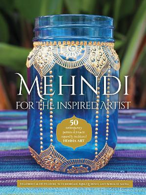 Mehndi for the Inspired Artist by Heather Caunt-Nulton