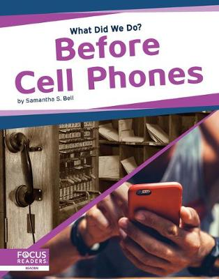 What Did We Do? Before Cell Phones by Samantha S. Bell