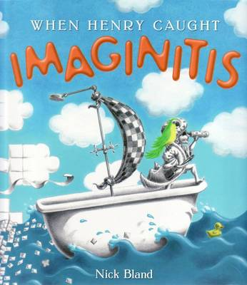 When Henry Caught Imaginitis by Nick Bland