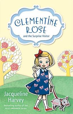 Clementine Rose and the Surprise Visitor 1 by Jacqueline Harvey