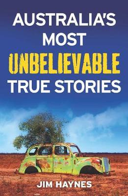 Australia's Most Unbelievable True Stories book