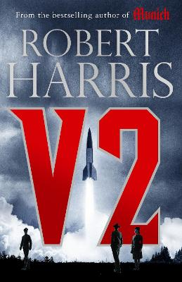 V2: the new Second World War thriller from the #1 bestselling author by Robert Harris