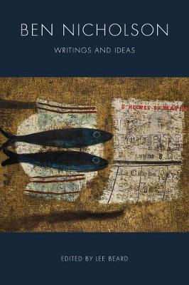 Ben Nicholson: Writings and Ideas by Lee Beard