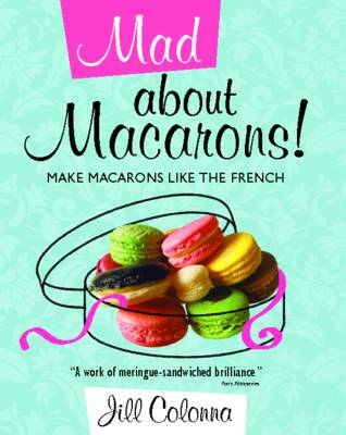 Mad About Macarons! by Jill Colonna