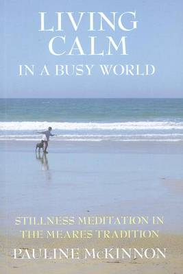 Living Calm In A Busy World: Stillness Meditation in the Meares' Tradition book