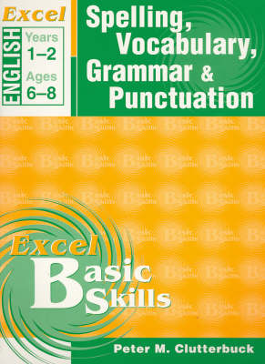 Excel Spelling, Vocabulary, Grammar & Punctuation: Years 1-2: Year 1 & 2 by Peter Clutterbuck