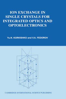 Ion Exchange in Single Crystals for Integrated Optics & Optoelectronics by Yori Korkishko