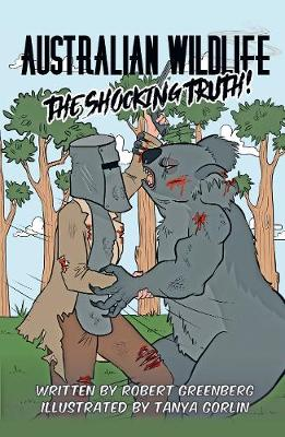 Australian Wildlife: The Shocking Truth! by Robert Greenberg