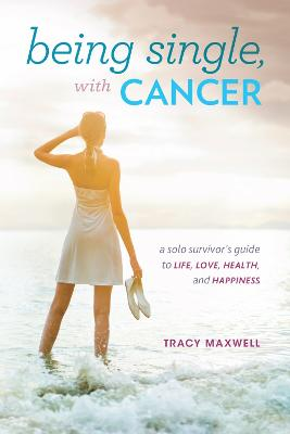 Being Single, with Cancer by Tracy Maxwell