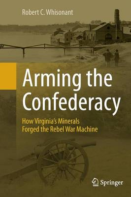 Arming the Confederacy by Robert C. Whisonant