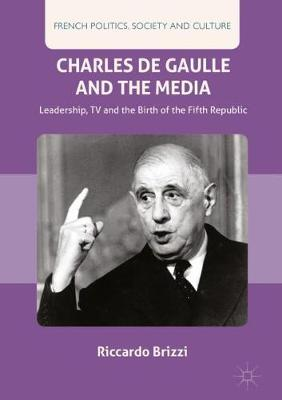 Charles De Gaulle and the Media by Riccardo Brizzi