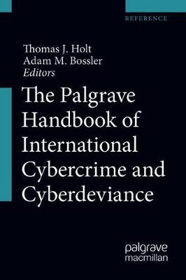 The Palgrave Handbook of International Cybercrime and Cyberdeviance by Thomas J. Holt