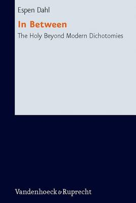 In Between The Holy Beyond Modern Dichotomies by Espen Dahl