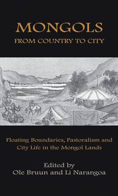 Mongols from Country to City: Floating Boundaries, Pastorialism and City Life in the Mongol Lands by Ole Bruun