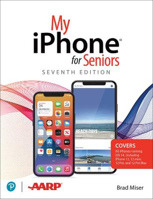 My iPhone for Seniors (covers all iPhone running iOS 14, including the new series 12 family) by Brad Miser