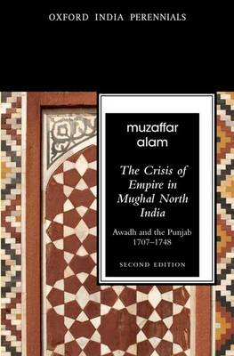 The Crisis of Empire in Mughal North India by Muzaffar Alam