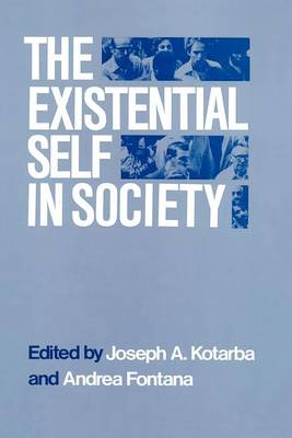 The Existential Self in Society by Joseph A. Kotarba