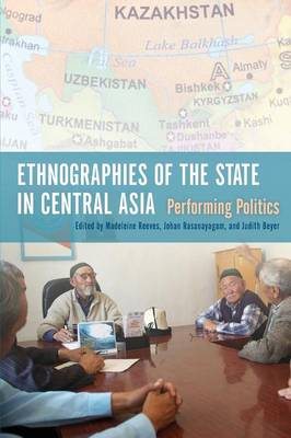 Ethnographies of the State in Central Asia by Madeleine Reeves