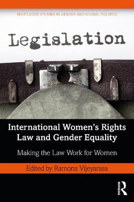 International Women's Rights Law and Gender Equality: Making the Law Work for Women by Ramona Vijeyarasa