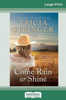 Come Rain or Shine (16pt Large Print Edition) by Tricia Stringer