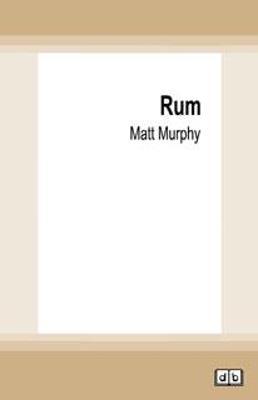 Rum: A Distilled History of Colonial Australia by Matt Murphy