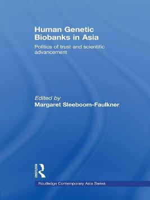 Human Genetic Biobanks in Asia: Politics of trust and scientific advancement by Margaret Sleeboom-Faulkner