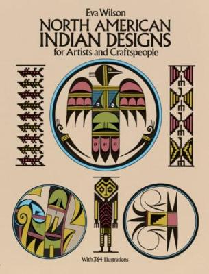 North American Indian Designs for Artists and Craftspeople by Eva Wilson