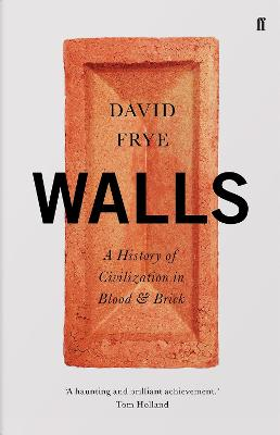 Walls: A History of Civilization in Blood and Brick by David Frye